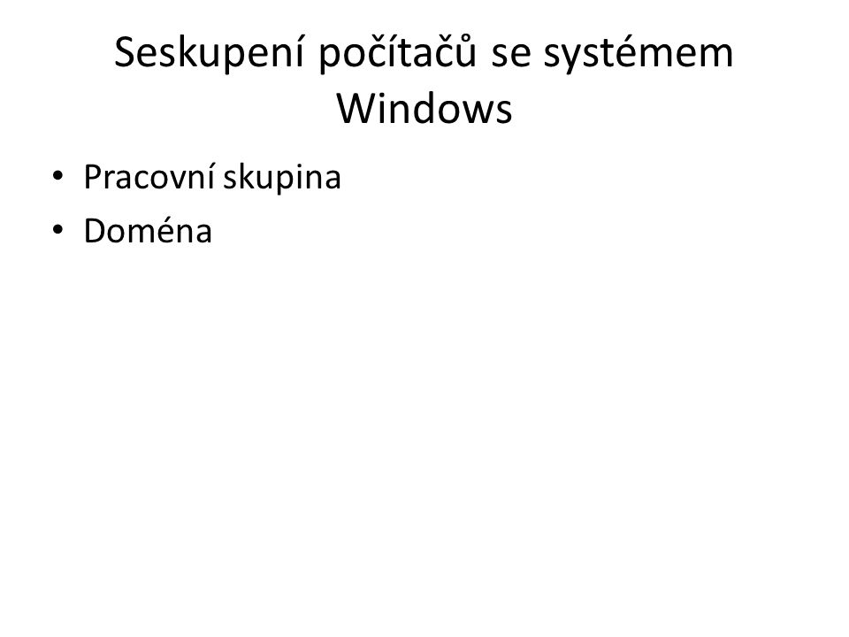 Soubor objektů zabezpečení, které sdílejí centrální souborovou databázi (Active Directory) Od Windows 2000 Řadič domény - server, který spravuje všechny bezpečnostní aspekty mezi uživatelem a doménou, centralizuje zabezpečení a správu