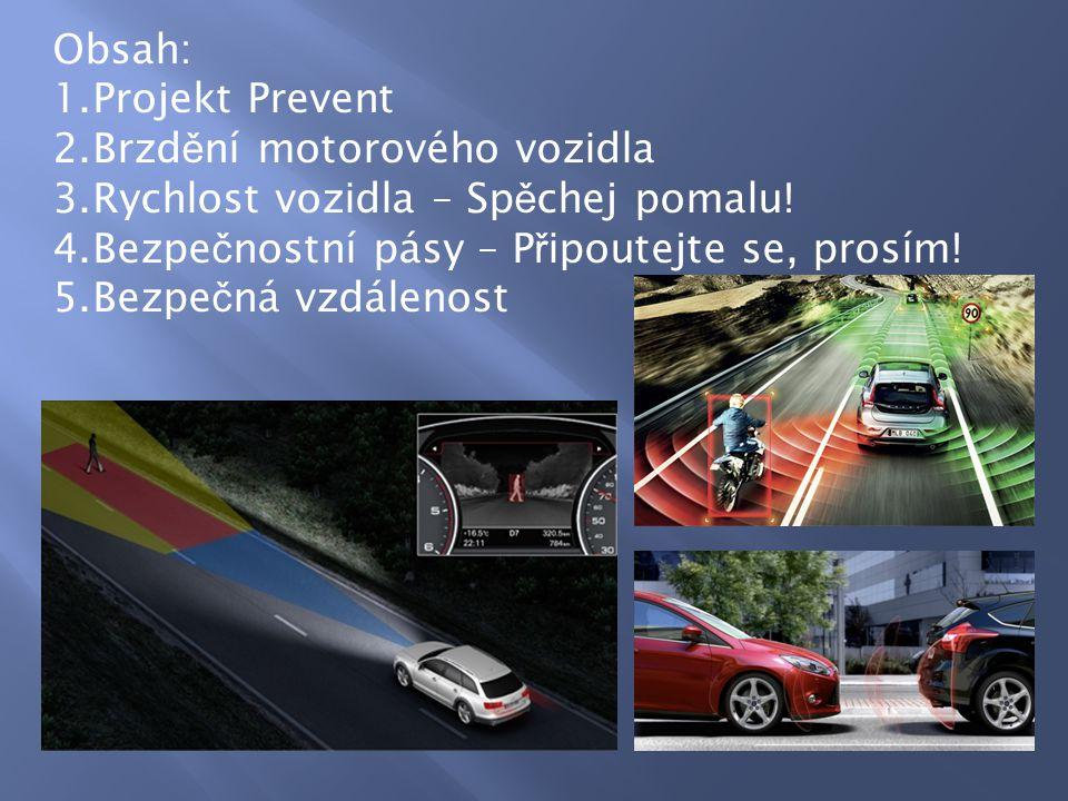 Obsah: 1.Projekt Prevent 2.Brzd ě ní motorového vozidla 3.Rychlost vozidla – Sp ě chej pomalu! 4.Bezpe č nostní pásy – P ř ipoutejte se, prosím! 5.Bez