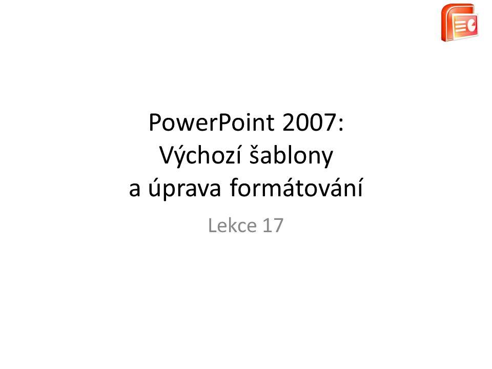 PowerPoint 2007: Výchozí šablony a úprava formátování Lekce 17