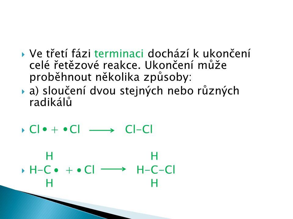  Ve třetí fázi terminaci dochází k ukončení celé řetězové reakce. Ukončení může proběhnout několika způsoby:  a) sloučení dvou stejných nebo různých