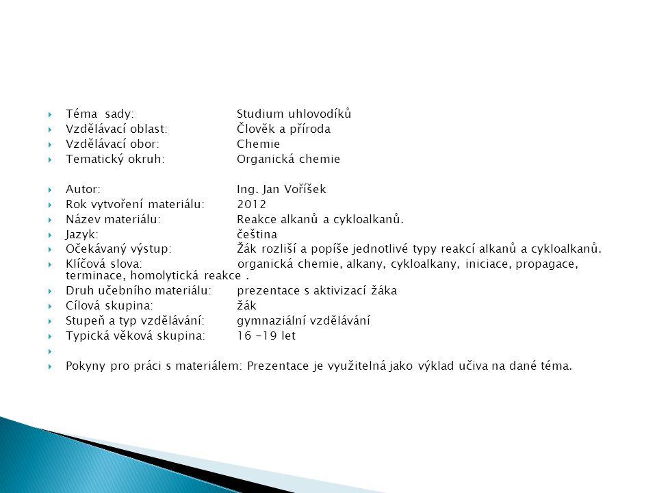  Téma sady: Studium uhlovodíků  Vzdělávací oblast: Člověk a příroda  Vzdělávací obor:Chemie  Tematický okruh:Organická chemie  Autor: Ing. Jan Vo