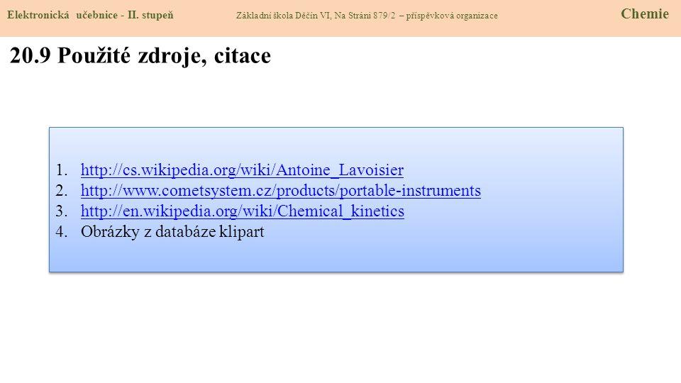 20.9 Použité zdroje, citace 1.http://cs.wikipedia.org/wiki/Antoine_Lavoisierhttp://cs.wikipedia.org/wiki/Antoine_Lavoisier 2.http://www.cometsystem.cz