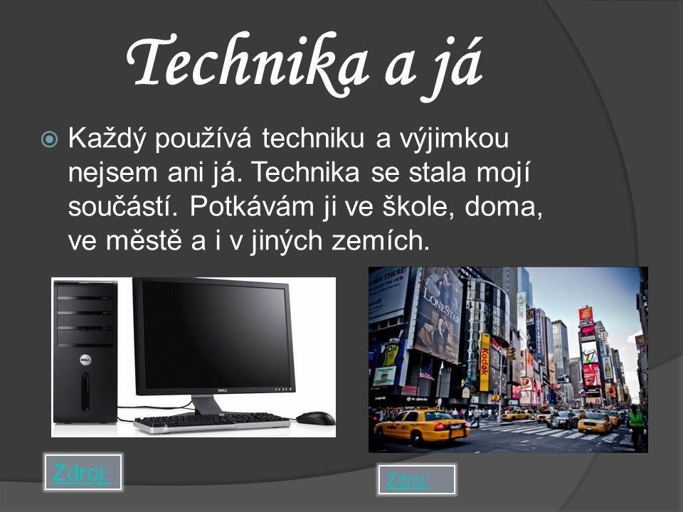 Technika a já  Každý používá techniku a výjimkou nejsem ani já. Technika se stala mojí součástí. Potkávám ji ve škole, doma, ve městě a i v jiných ze