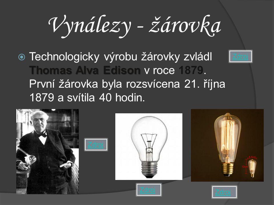 Vynálezy - žárovka Thomas Alva Edison  Technologicky výrobu žárovky zvládl Thomas Alva Edison v roce 1879. První žárovka byla rozsvícena 21. října 18