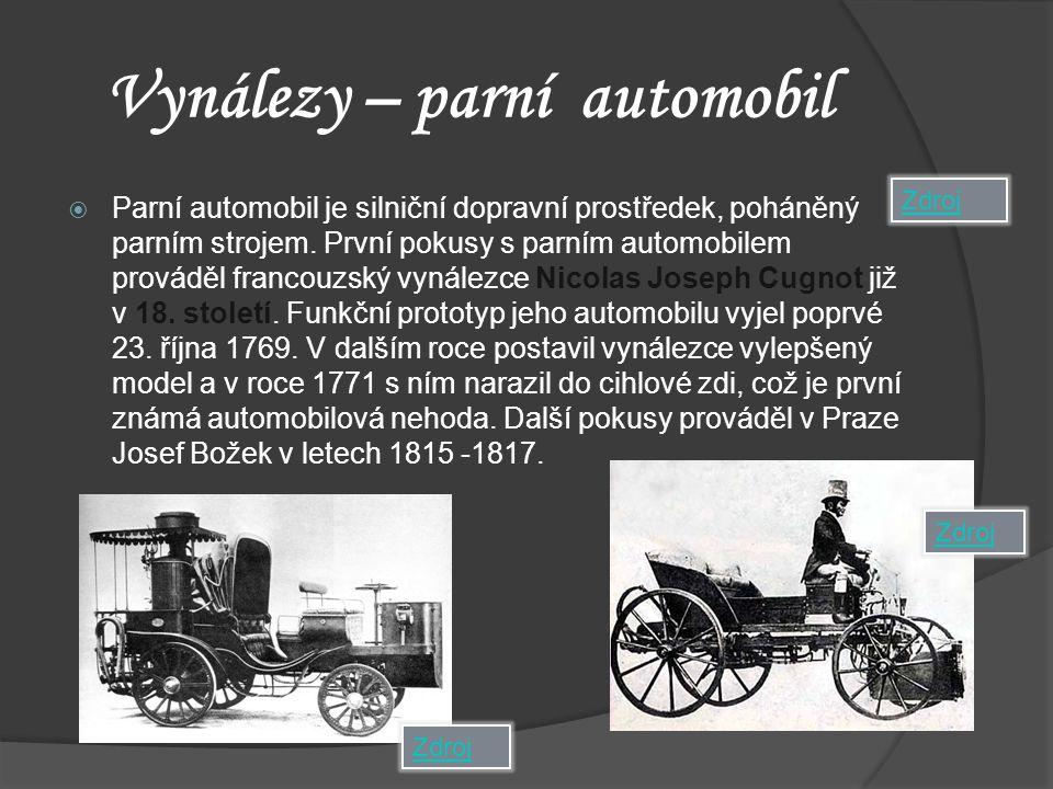 Vynálezy – parní automobil  Parní automobil je silniční dopravní prostředek, poháněný parním strojem. První pokusy s parním automobilem prováděl fran