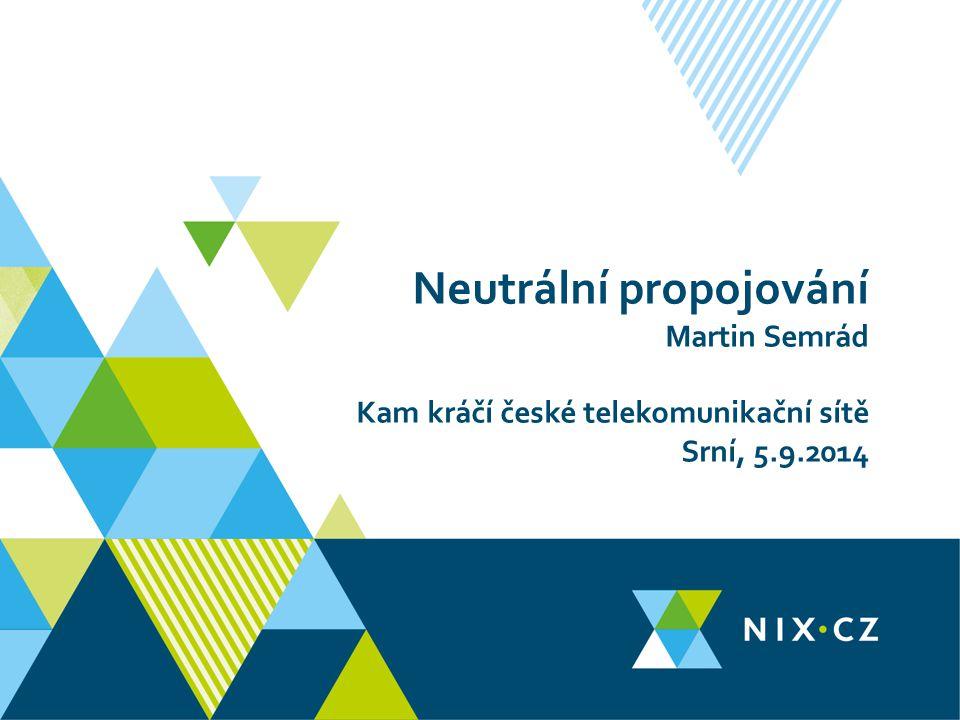 Neutrální propojování Martin Semrád Kam kráčí české telekomunikační sítě Srní, 5.9.2014
