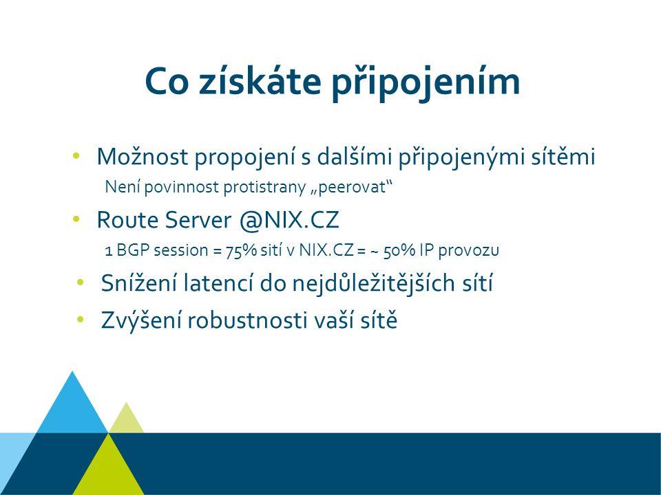 """Co získáte připojením Možnost propojení s dalšími připojenými sítěmi Není povinnost protistrany """"peerovat Route Server @NIX.CZ 1 BGP session = 75% sití v NIX.CZ = ~ 50% IP provozu Snížení latencí do nejdůležitějších sítí Zvýšení robustnosti vaší sítě"""