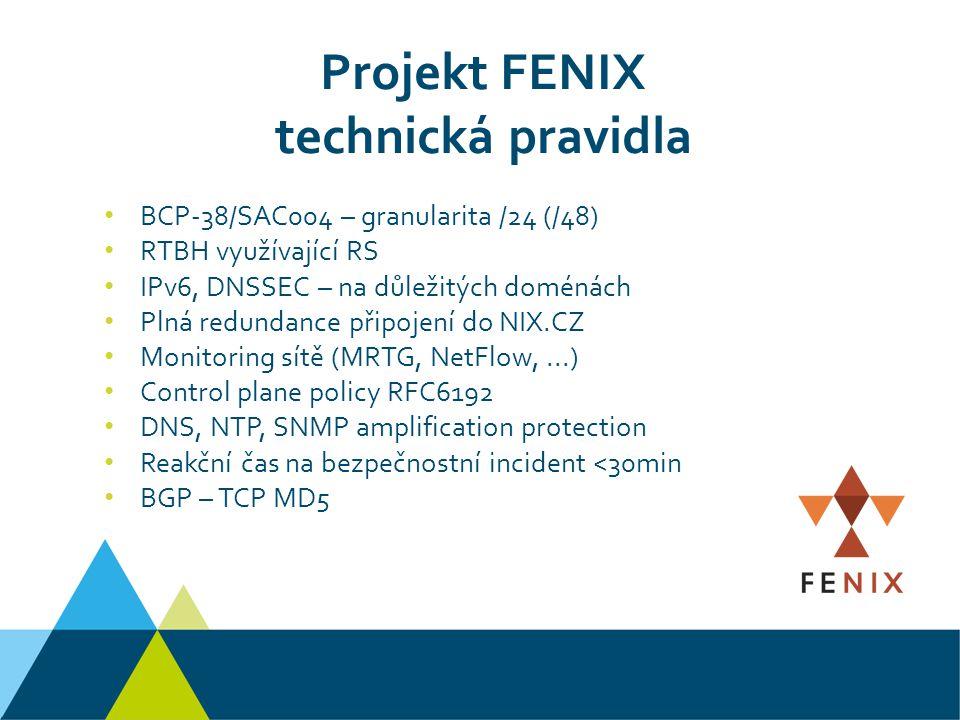 Projekt FENIX technická pravidla BCP-38/SAC004 – granularita /24 (/48) RTBH využívající RS IPv6, DNSSEC – na důležitých doménách Plná redundance připojení do NIX.CZ Monitoring sítě (MRTG, NetFlow,...) Control plane policy RFC6192 DNS, NTP, SNMP amplification protection Reakční čas na bezpečnostní incident <30min BGP – TCP MD5