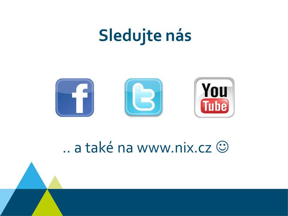 Sledujte nás.. a také na www.nix.cz