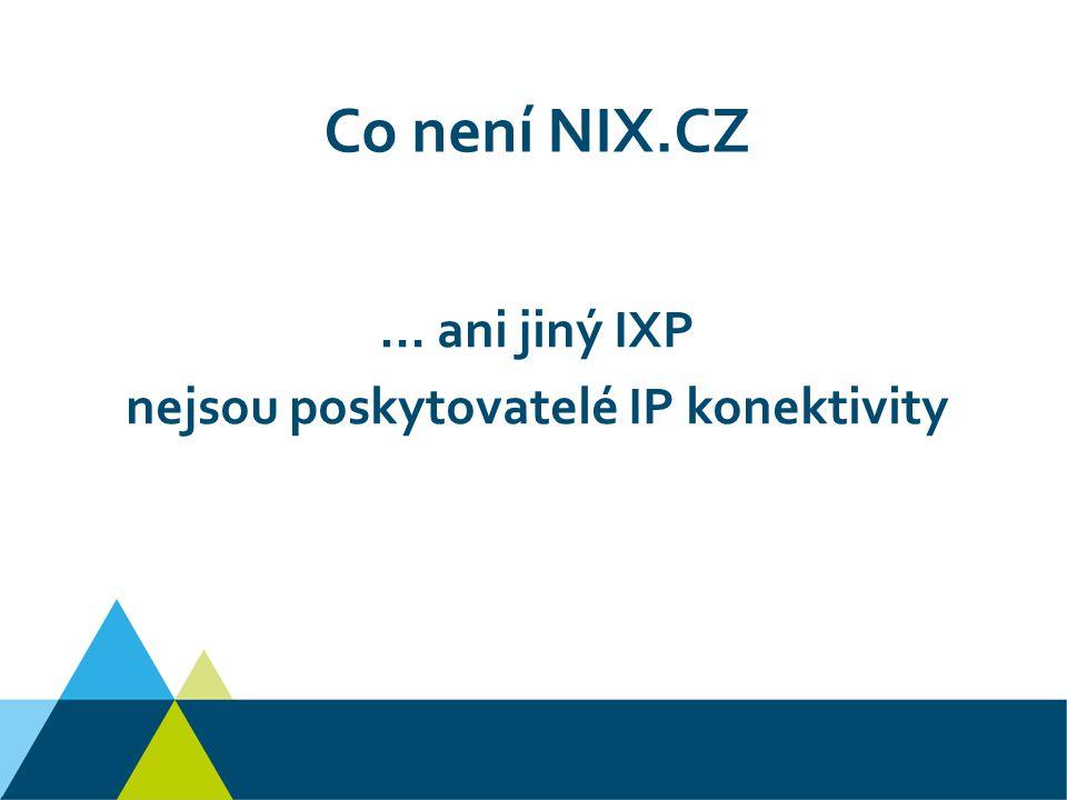 Co není NIX.CZ … ani jiný IXP nejsou poskytovatelé IP konektivity