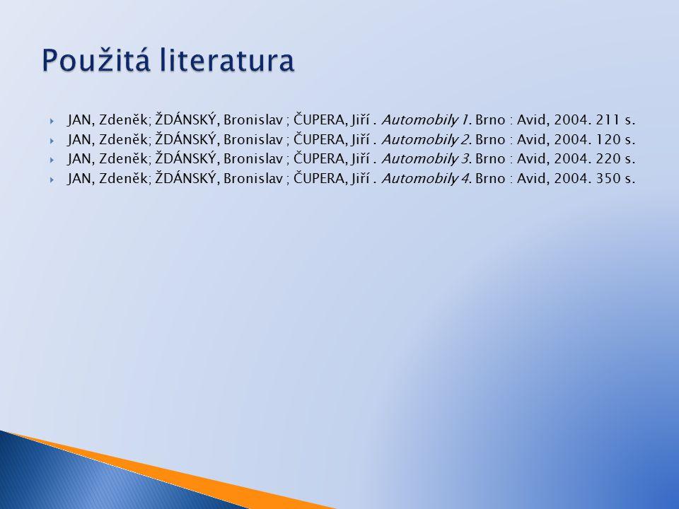 JAN, Zdeněk; ŽDÁNSKÝ, Bronislav ; ČUPERA, Jiří. Automobily 1. Brno : Avid, 2004. 211 s.  JAN, Zdeněk; ŽDÁNSKÝ, Bronislav ; ČUPERA, Jiří. Automobily