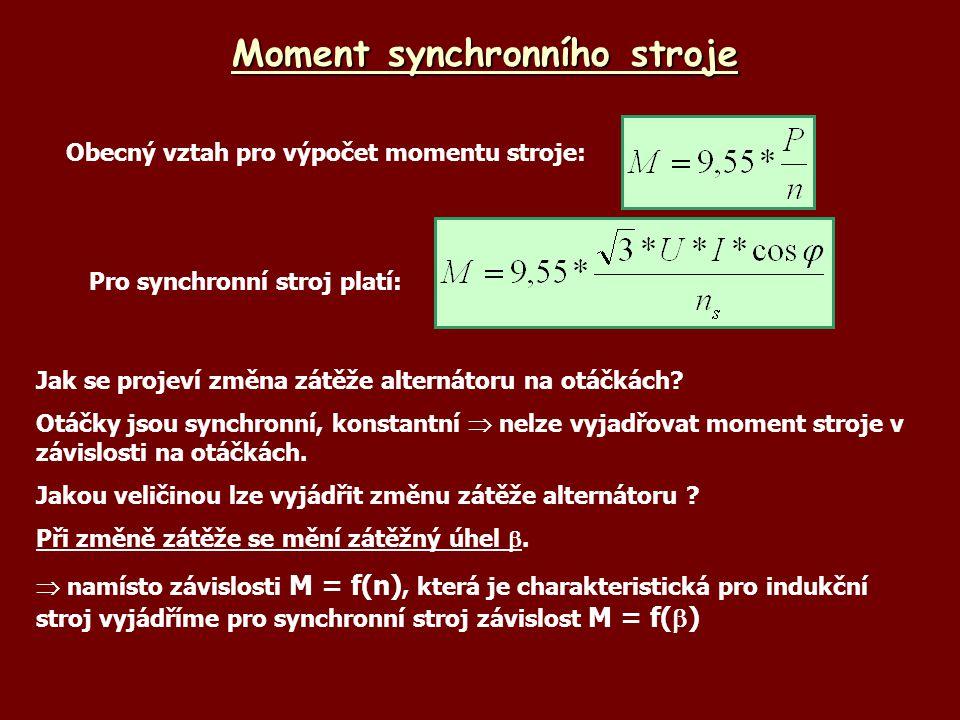 Moment synchronního stroje Jak se projeví změna zátěže alternátoru na otáčkách? Otáčky jsou synchronní, konstantní  nelze vyjadřovat moment stroje v