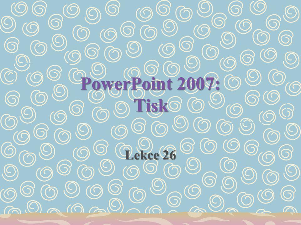 PowerPoint 2007: Tisk Lekce 26