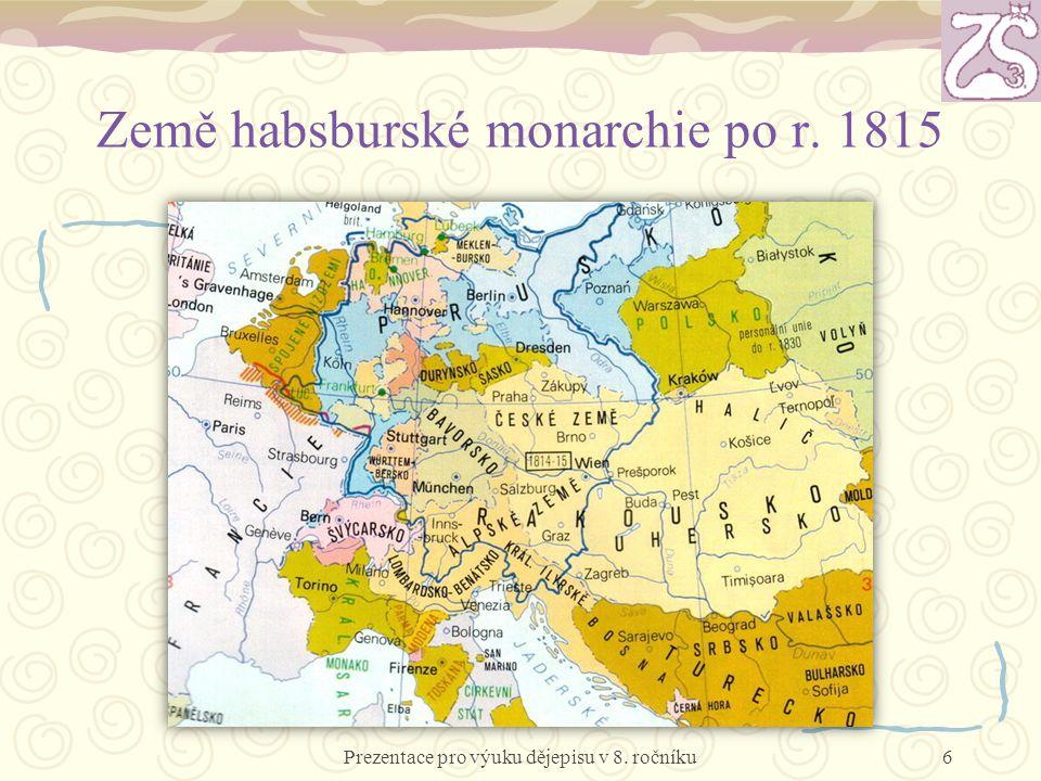 Monarchie po vídeňském kongresu habsburská říše součástí Německého spolku (34 států) stát mnoha zemí a národů (viz následující mapa) snaha zachovat zpátečnické reakční pořádky (Svatá aliance) Prezentace pro výuku dějepisu v 8.