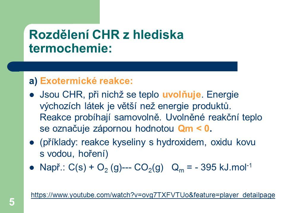 5 Rozdělení CHR z hlediska termochemie: a) Exotermické reakce: Jsou CHR, při nichž se teplo uvolňuje. Energie výchozích látek je větší než energie pro