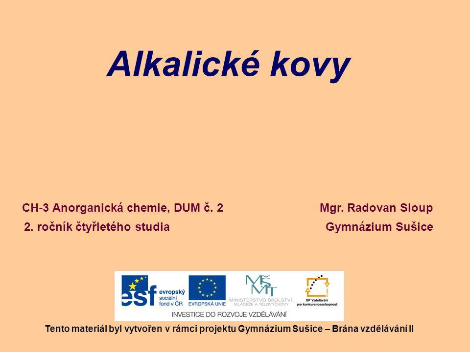 ALKALICKÉ KOVY Vytvořeno v rámci projektu Gymnázium Sušice - Brána vzdělávání II Autor: Mgr.