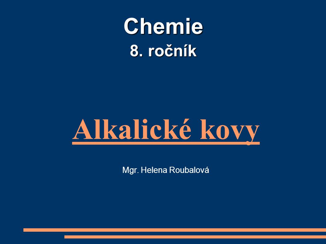 Chemie 8. ročník Alkalické kovy Mgr. Helena Roubalová