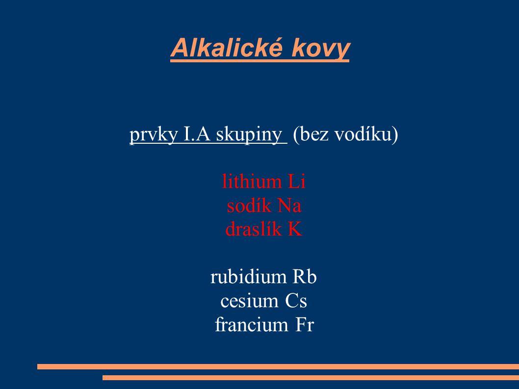 Vlastnosti alkalických kovů - měkké, dají se krájet nožem - na řezu stříbrolesklé - snadno podléhají korozi, proto se uchovávají v petroleji