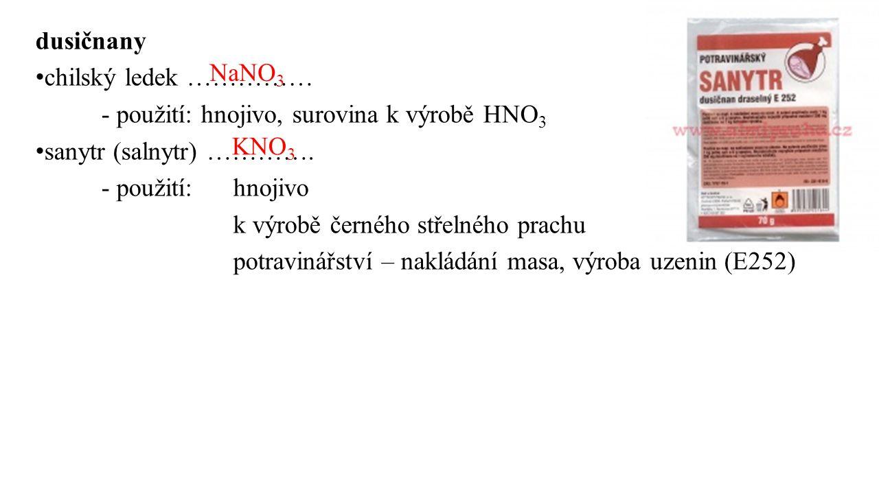 dusičnany chilský ledek …………… - použití: hnojivo, surovina k výrobě HNO 3 sanytr (salnytr) …………. - použití:hnojivo k výrobě černého střelného prachu p