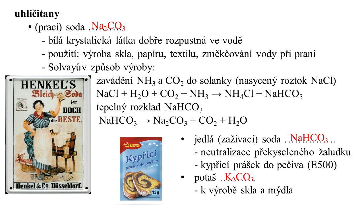 uhličitany (prací) soda ………. - bílá krystalická látka dobře rozpustná ve vodě - použití: výroba skla, papíru, textilu, změkčování vody při praní - Sol