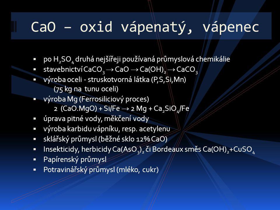 CaO – oxid vápenatý, vápenec  po H 2 SO 4 druhá nejšířeji používaná průmyslová chemikálie  stavebnictví CaCO 3 → CaO → Ca(OH) 2 → CaCO 3  výroba oc