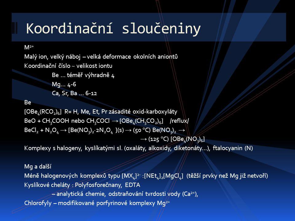 M 2+ Malý ion, velký náboj – velká deformace okolních aniontů Koordinační číslo ~ velikost iontu Be … téměř výhradně 4 Mg… 4-6 Ca, Sr, Ba … 6-12 Be [O