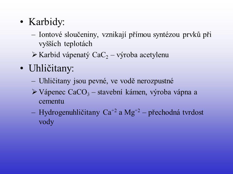 Karbidy: –Iontové sloučeniny, vznikají přímou syntézou prvků při vyšších teplotách  Karbid vápenatý CaC 2 – výroba acetylenu Uhličitany: –Uhličitany
