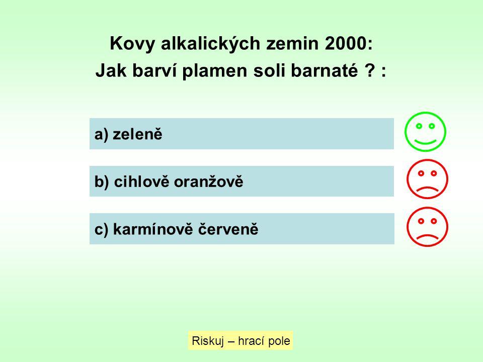 Kovy alkalických zemin 2000: Jak barví plamen soli barnaté ? : a) zeleně b) cihlově oranžově c) karmínově červeně Riskuj – hrací pole