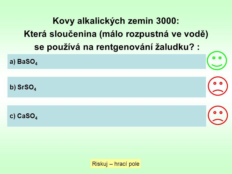 Kovy alkalických zemin 3000: Která sloučenina (málo rozpustná ve vodě) se používá na rentgenování žaludku? : Riskuj – hrací pole a) BaSO 4 b) SrSO 4 c