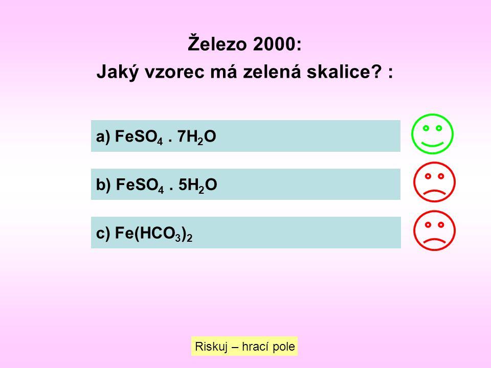 Železo 2000: Jaký vzorec má zelená skalice? : a) FeSO 4. 7H 2 O b) FeSO 4. 5H 2 O c) Fe(HCO 3 ) 2 Riskuj – hrací pole