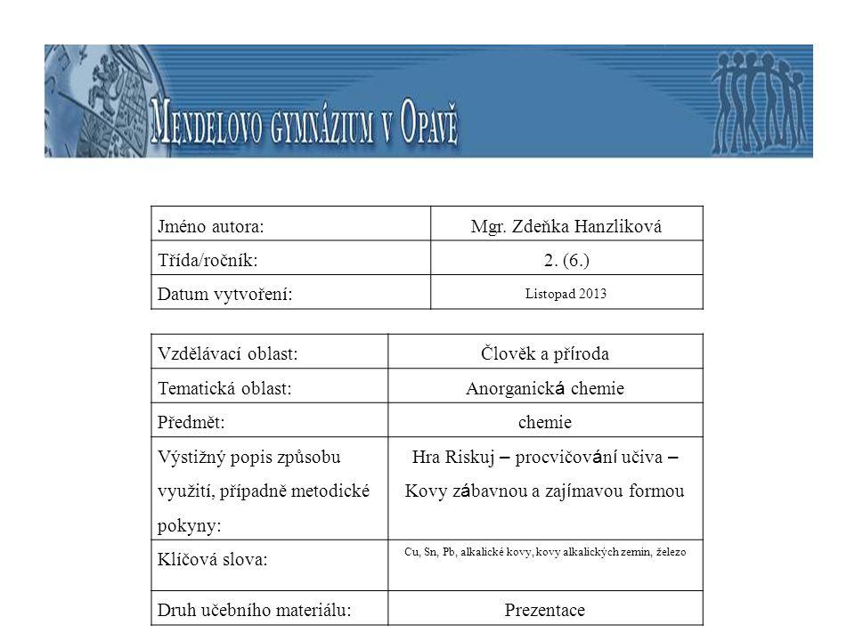 Jméno autora:Mgr. Zdeňka Hanzliková Třída/ročník:2. (6.) Datum vytvoření: Listopad 2013 Vzdělávací oblast: Člověk a př í roda Tematická oblast: Anorga
