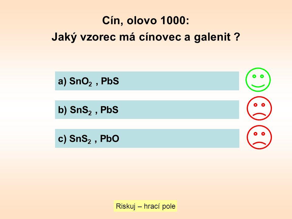 Cín, olovo 1000: Jaký vzorec má cínovec a galenit ? Riskuj – hrací pole a) SnO 2, PbS b) SnS 2, PbS c) SnS 2, PbO