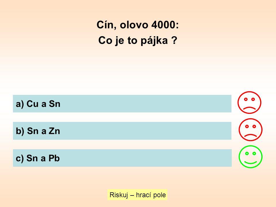 Cín, olovo 4000: Co je to pájka ? a) Cu a Sn b) Sn a Zn c) Sn a Pb Riskuj – hrací pole