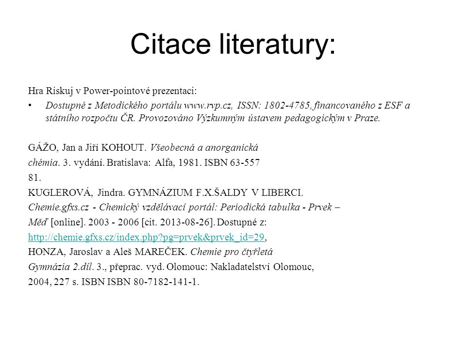 Citace literatury: Hra Riskuj v Power-pointové prezentaci: Dostupné z Metodického portálu www.rvp.cz, ISSN: 1802-4785, financovaného z ESF a státního