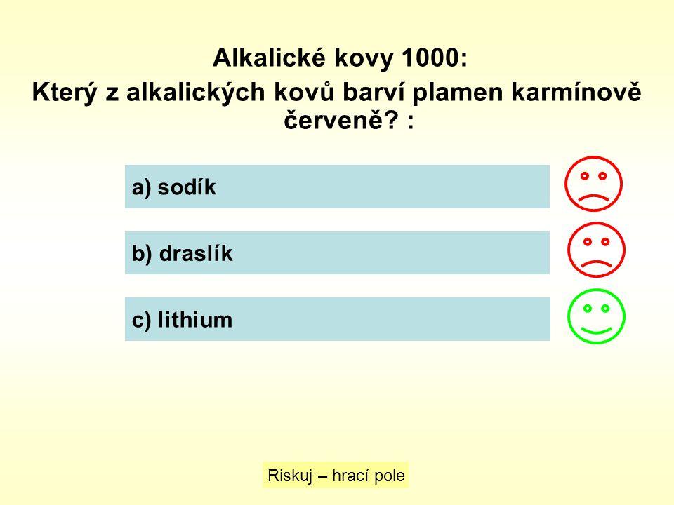 Alkalické kovy 1000: Který z alkalických kovů barví plamen karmínově červeně? : a) sodík b) draslík c) lithium Riskuj – hrací pole