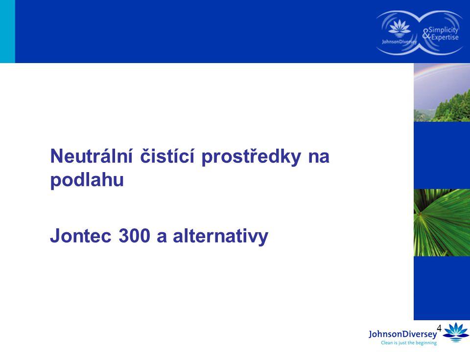 5 Jontec 300 Předešlý název - 300 Popis –Neutrální čistící prostředek, nízkopěnivý Vlastnosti –Obsahuje O.N.T.