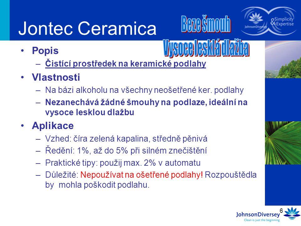 6 Jontec Ceramica Popis –Čistící prostředek na keramické podlahy Vlastnosti –Na bázi alkoholu na všechny neošetřené ker.