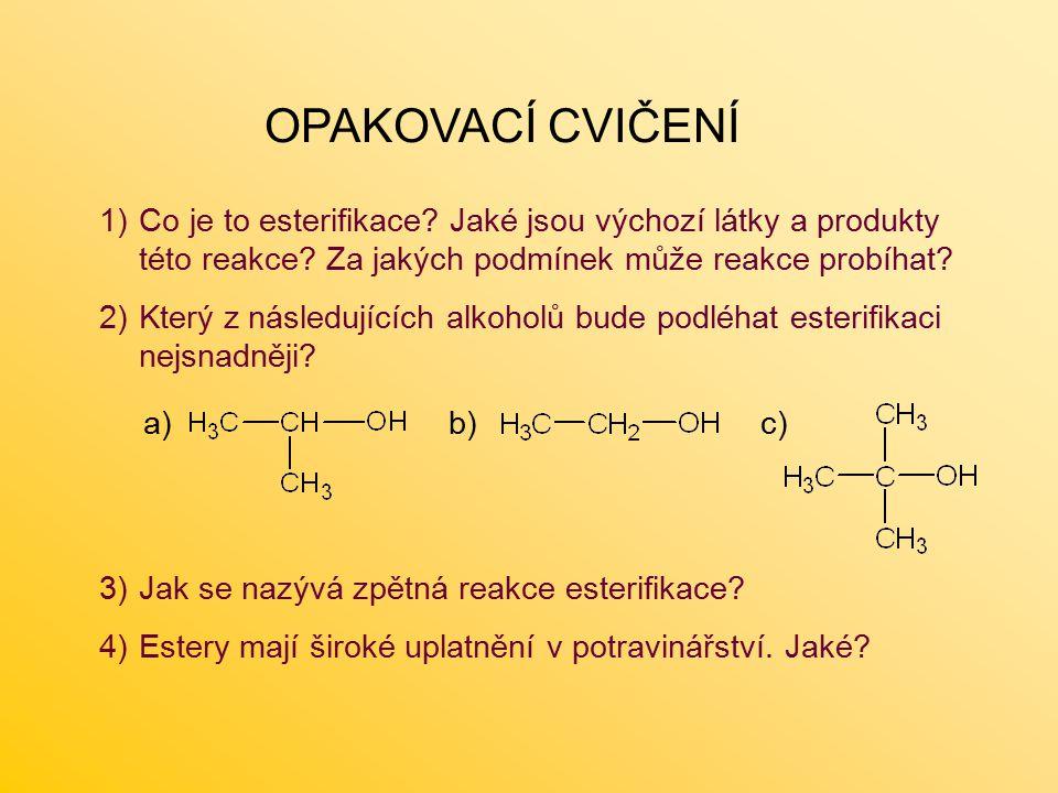 OPAKOVACÍ CVIČENÍ 1)Co je to esterifikace.Jaké jsou výchozí látky a produkty této reakce.