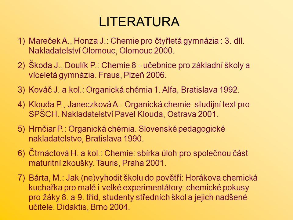 LITERATURA 1)Mareček A., Honza J.: Chemie pro čtyřletá gymnázia : 3.