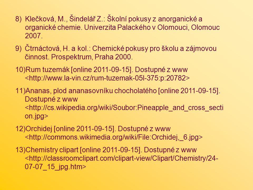 8)Klečková, M., Šindelář Z.: Školní pokusy z anorganické a organické chemie.