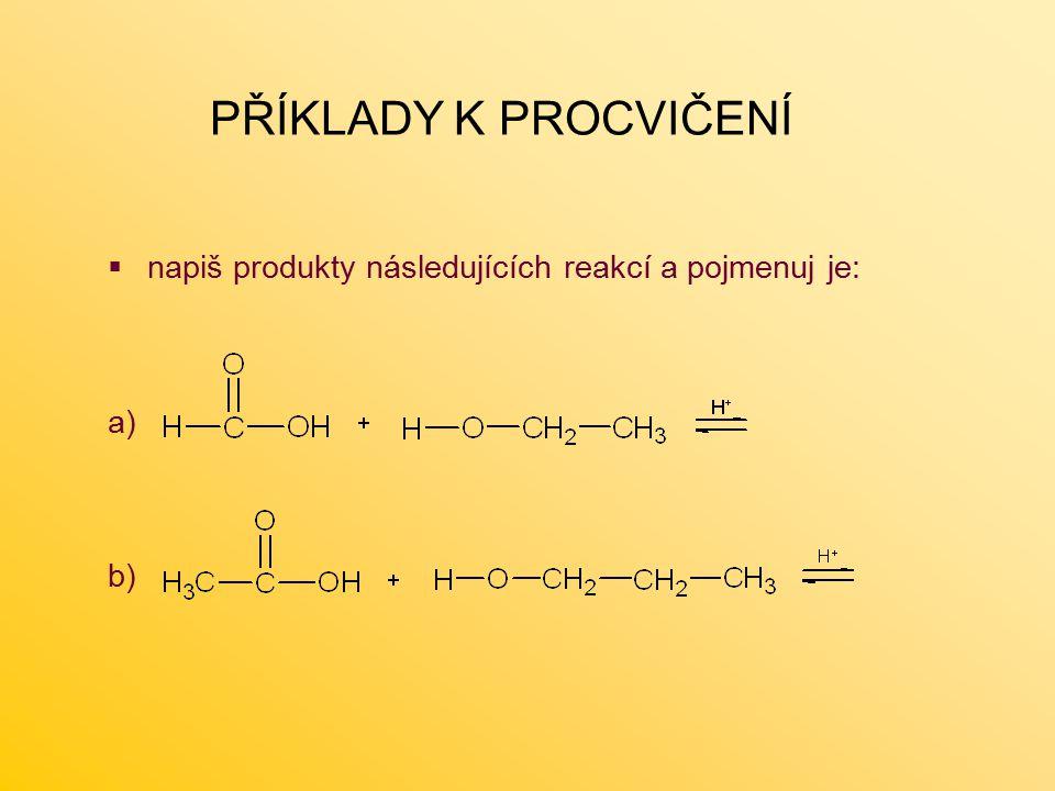 PŘÍKLADY K PROCVIČENÍ  napiš produkty následujících reakcí a pojmenuj je: a) b)