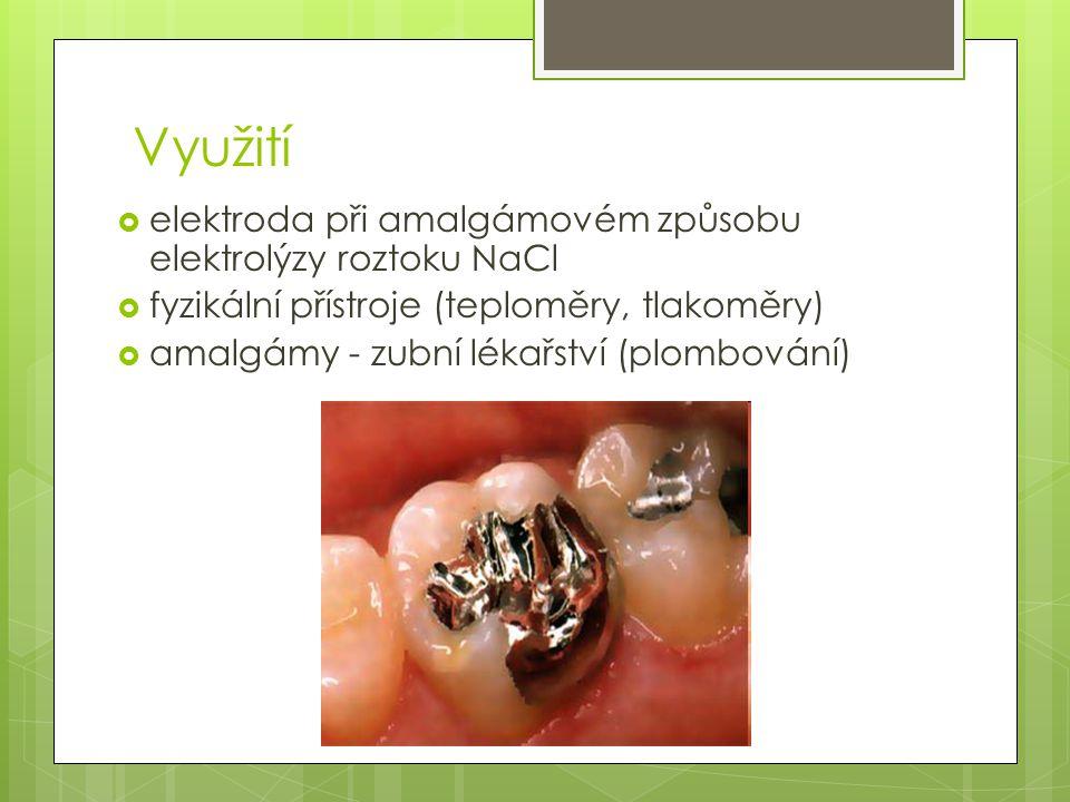 Využití  elektroda při amalgámovém způsobu elektrolýzy roztoku NaCl  fyzikální přístroje (teploměry, tlakoměry)  amalgámy - zubní lékařství (plombování)