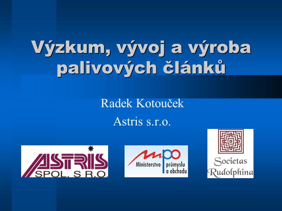 Výzkum, vývoj a výroba palivových článků Radek Kotouček Astris s.r.o.
