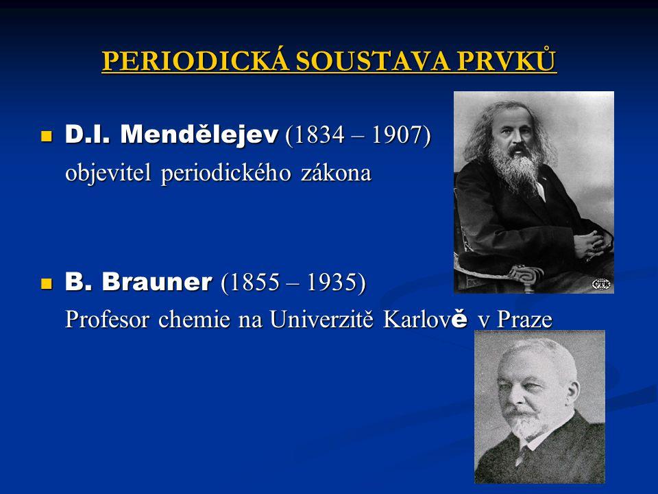 PERIODICKÁ SOUSTAVA PRVKŮ D.I. Mendělejev (1834 – 1907) D.I. Mendělejev (1834 – 1907) objevitel periodického zákona objevitel periodického zákona B. B