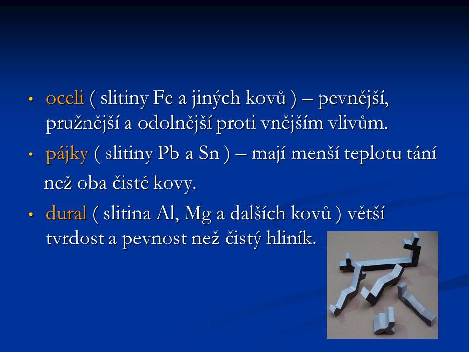 oceli ( slitiny Fe a jiných kovů ) – pevnější, pružnější a odolnější proti vnějším vlivům.