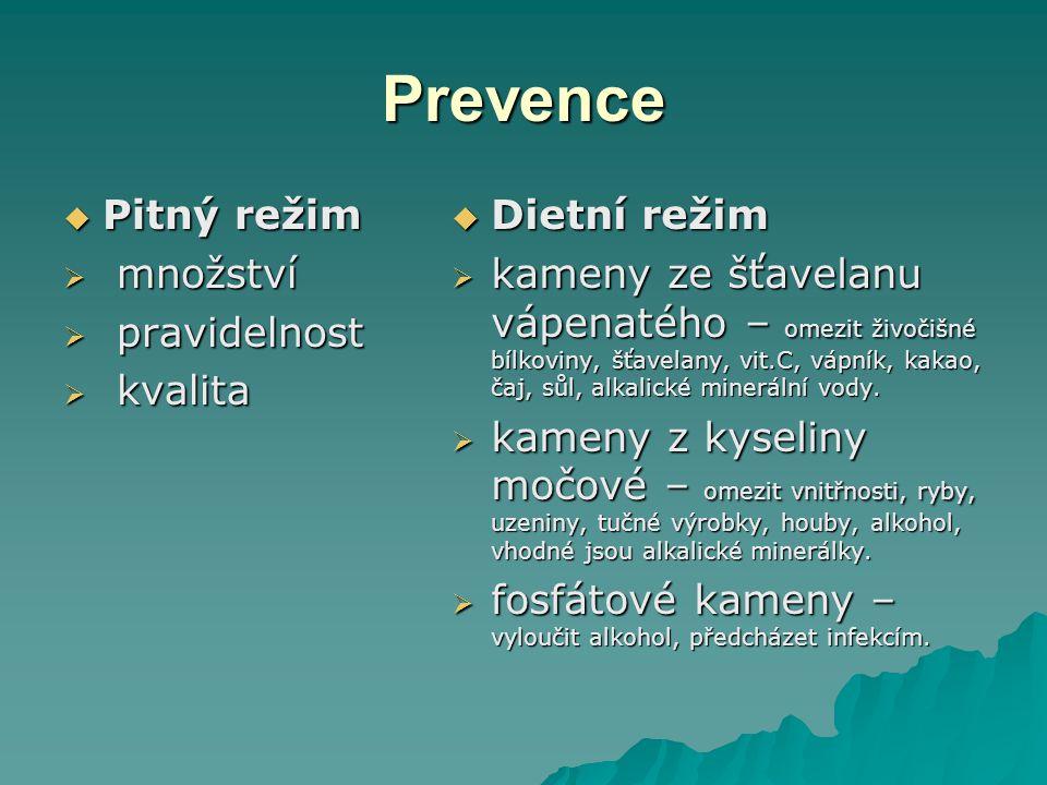 Prevence  Pitný režim  množství  pravidelnost  kvalita  Dietní režim  kameny ze šťavelanu vápenatého – omezit živočišné bílkoviny, šťavelany, vi