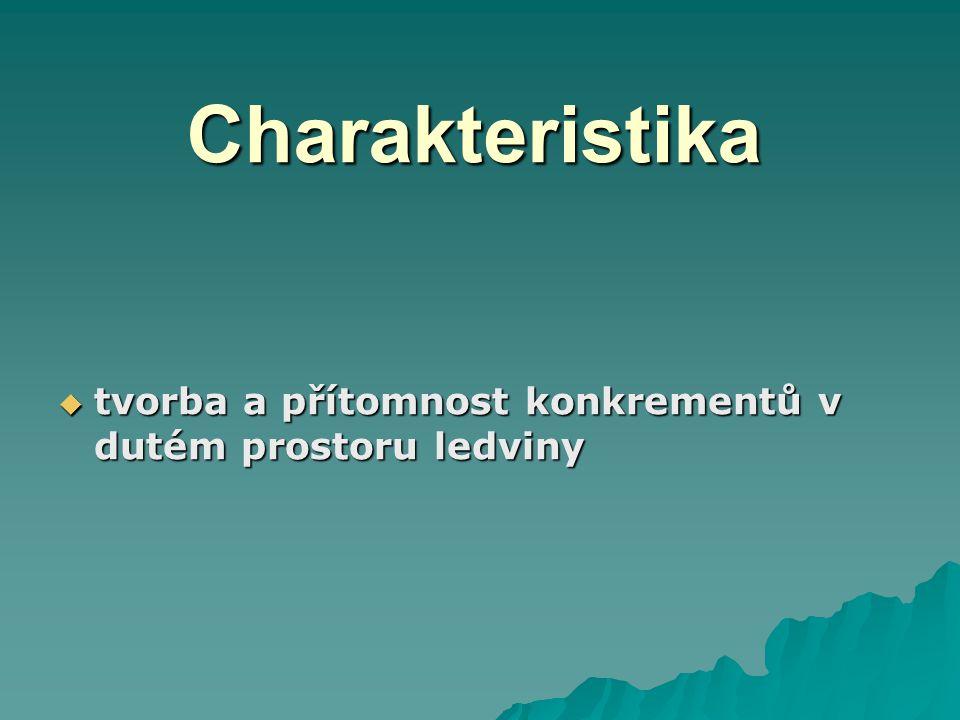 Charakteristika Charakteristika  tvorba a přítomnost konkrementů v dutém prostoru ledviny