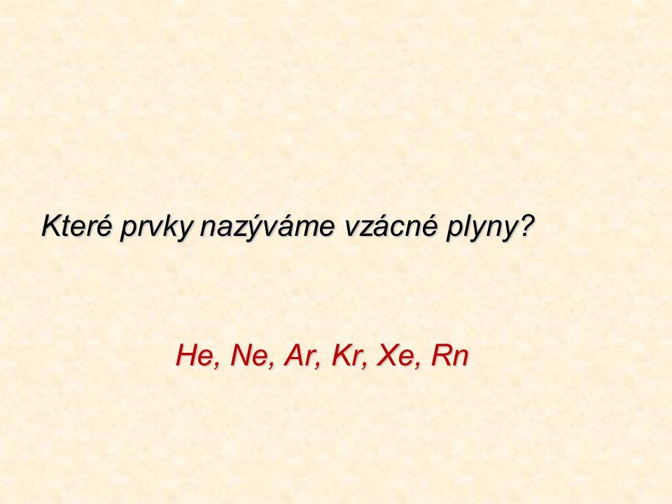 Které prvky nazýváme vzácné plyny? He, Ne, Ar, Kr, Xe, Rn