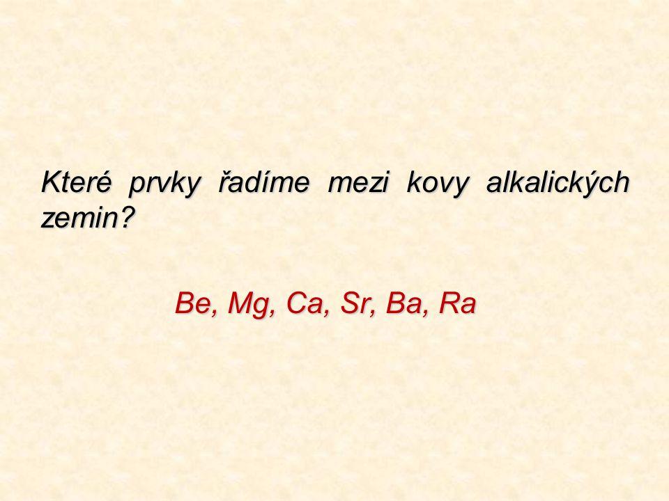 Které prvky řadíme mezi kovy alkalických zemin? Be, Mg, Ca, Sr, Ba, Ra