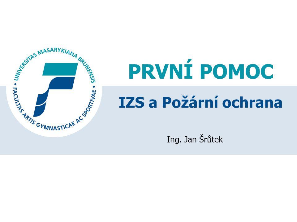 PRVNÍ POMOC Ing. Jan Šrůtek PRVNÍ POMOC IZS a Požární ochrana